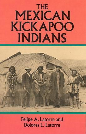The Mexican Kickapoo Indians, Dolores L.Latorre, Felipe A.Latorre