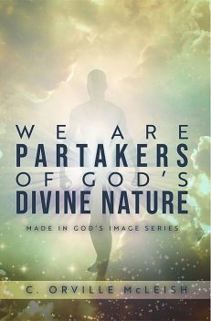 We Are Partaker's of God's Divine Nature, C. Orville McLeish