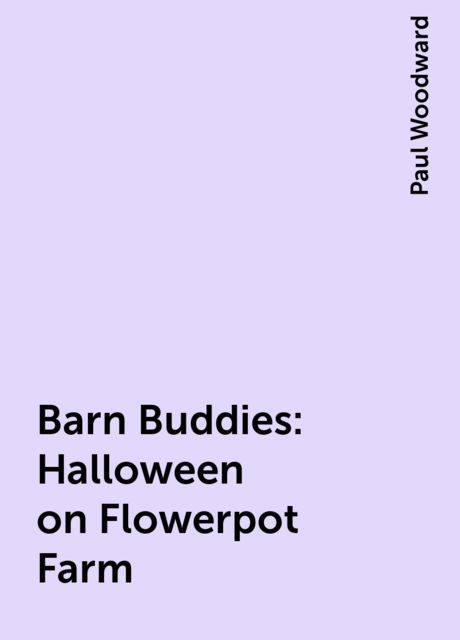 Barn Buddies: Halloween on Flowerpot Farm, Paul Woodward