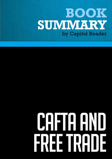 Summary of CAFTA and Free Trade: What Every American Should Know – Greg Spotts, Capitol Reader