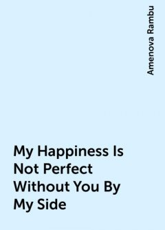 My Happiness Is Not Perfect Without You By My Side, Amenova Rambu