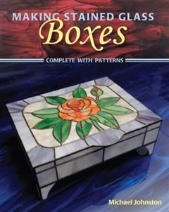 Making Stained Glass Boxes, Michael Johnston