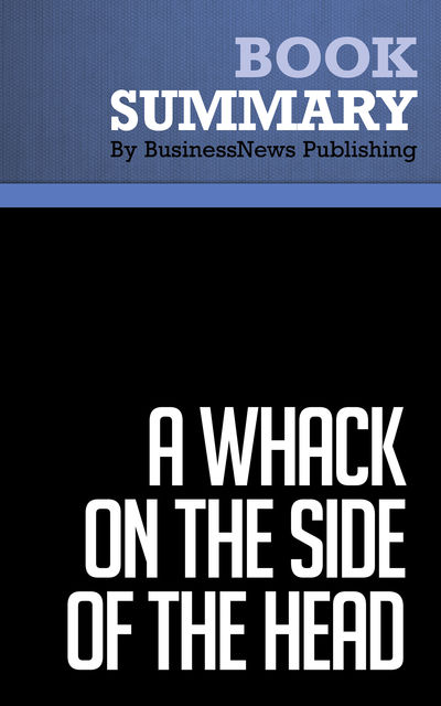 Summary: A Whack on the Side of the Head – Roger Van Oech, BusinessNews Publishing