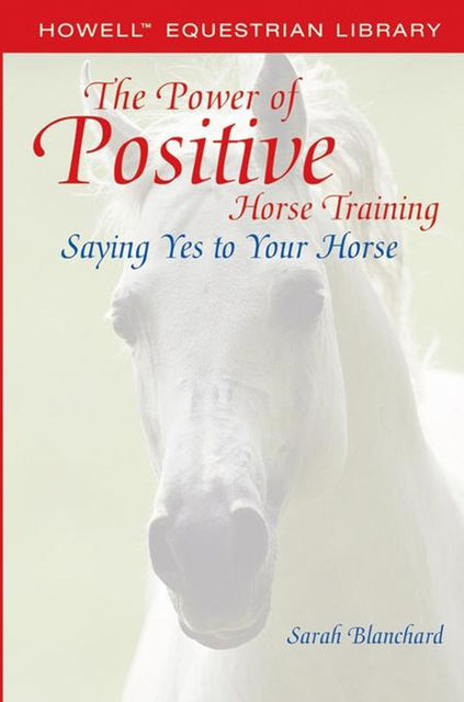 The Power of Positive Horse Training, Sarah Blanchard