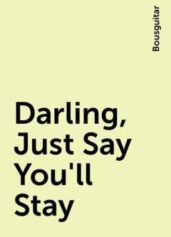 Darling, Just Say You'll Stay, Bousguitar