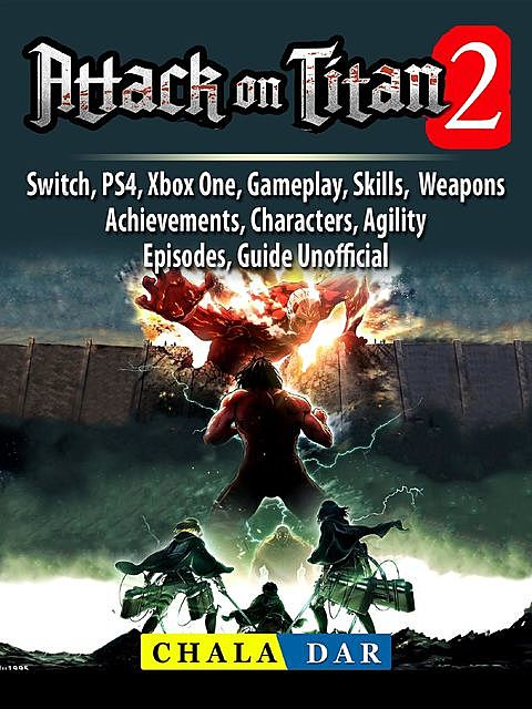 Attack on Titan 2 Game, PS4, Switch, Xbox One, Steam, Gameplay, Tips, Cheats, Guide Unofficial, HSE Guides