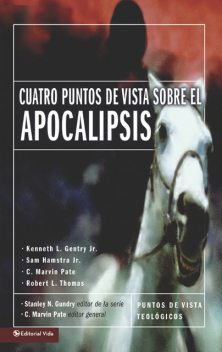 Cuatro puntos de vista sobre el Apocalipsis, C. Marvin Pate, Kenneth L. Gentry Jr., Robert L. Thomas, Sam Hamstra Jr.
