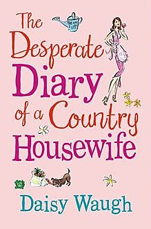 The Desperate Diary of a Country Housewife, Daisy Waugh