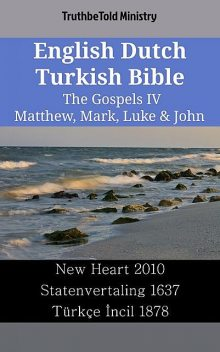 English Dutch Turkish Bible – The Gospels IV – Matthew, Mark, Luke & John, TruthBeTold Ministry