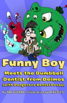 Funny Boy Meets the Dumbbell Dentist from Deimos (with Dangerous Dental Decay), Dan Gutman