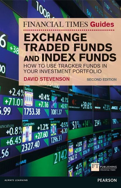 FT Guide to Exchange Traded Funds and Index Funds: How to Use Tracker Funds in Your Investment Portfolio (Financial Times Series), David Stevenson