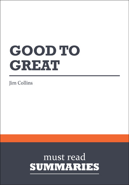 Summary: Good to Great Jim Collins, Must Read Summaries