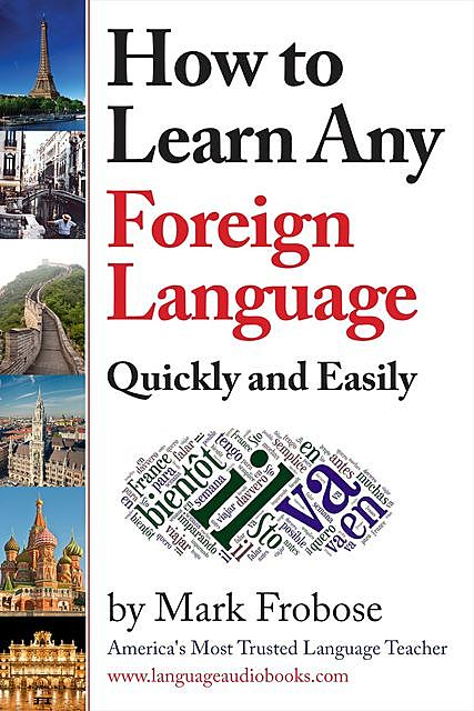 How to Learn Any Foreign Language Quickly and Easily, Mark Frobose