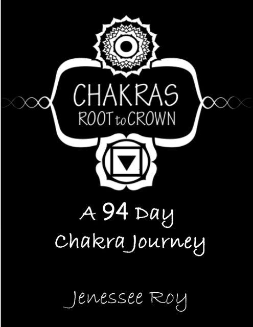 Chakras Root to Crown – A 94 Day Chakra Journey, Jenessee Roy