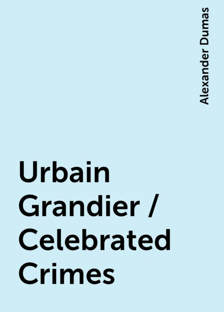 Urbain Grandier / Celebrated Crimes, Alexander Dumas