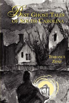 Best Ghost Tales of South Carolina, Terrance Zepke