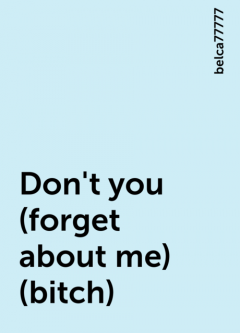 Don't you (forget about me) (bitch), belca77777