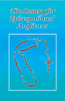 The Rosary for Episcopalians?Anglicans, Father Tom Schultz, O.H.C.