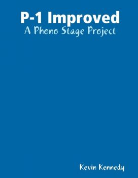 P-1 Improved: A Phono Stage Project, Kevin Kennedy