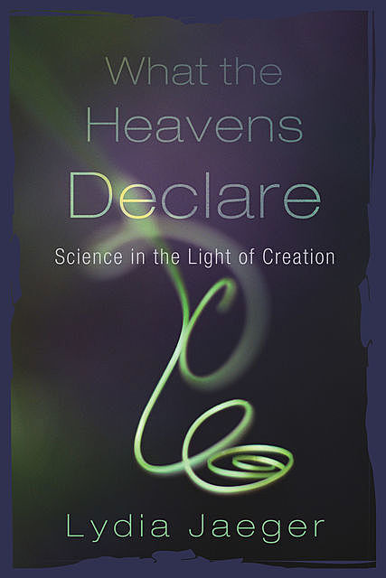 What the Heavens Declare, Lydia Jaeger