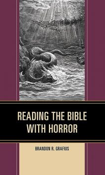 Reading the Bible with Horror, Brandon R. Grafius