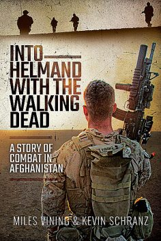 Into Helmand with the Walking Dead, Kevin Schranz, Miles Vining
