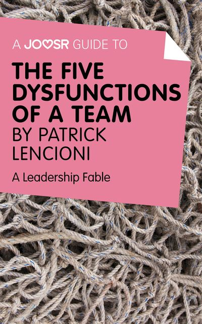 A Joosr Guide to The Five Dysfunctions of a Team by Patrick Lencioni, Joosr