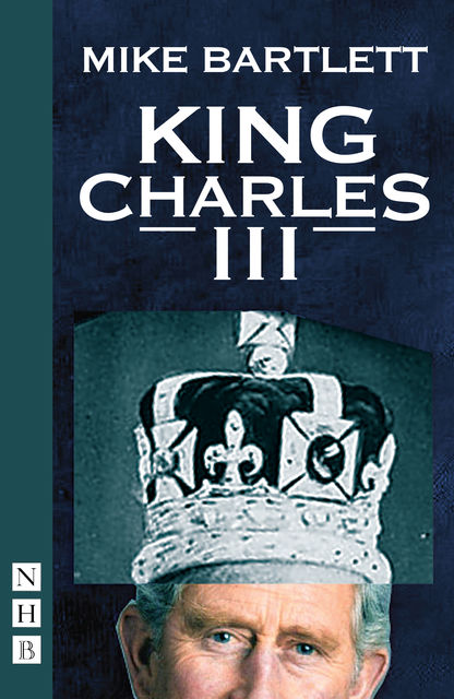 King Charles III (West End Edition) (NHB Modern Plays), Mike Bartlett