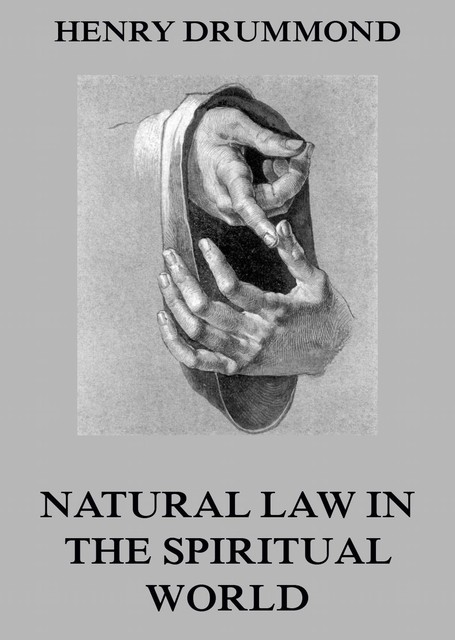 Natural Law In The Spiritual World, Henry Drummond