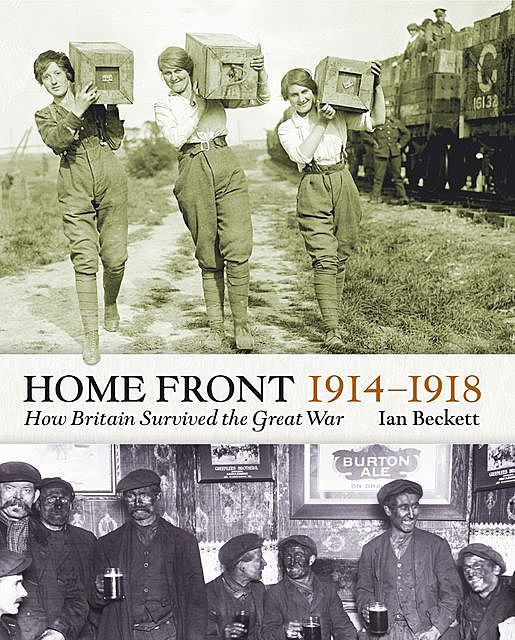 The Home Front 1914–1918, Ian F.W.Beckett