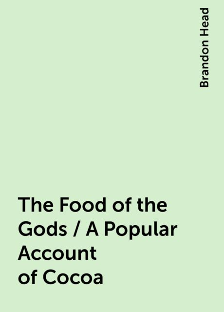 The Food of the Gods / A Popular Account of Cocoa, Brandon Head
