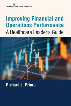 Improving Financial and Operations Performance, ScD, MHA, FACMPE, FACHE, Richard J. Priore