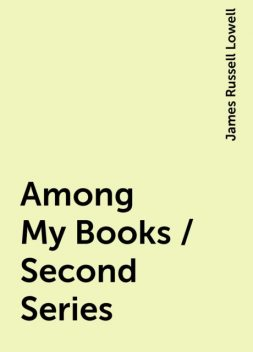 Among My Books / Second Series, James Russell Lowell
