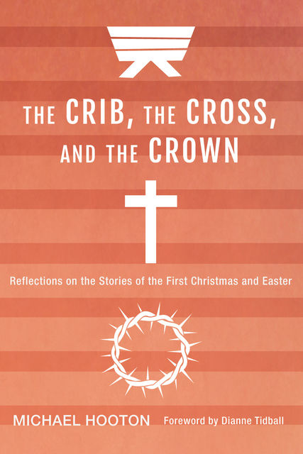 The Crib, the Cross, and the Crown, Michael Hooton