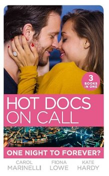 Hot Docs On Call: One Night To Forever, Carol Marinelli, Kate Hardy, Fiona Lowe