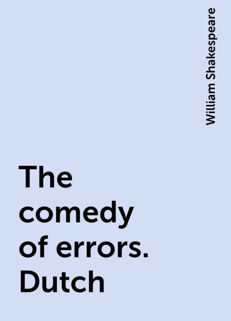 The comedy of errors. Dutch, William Shakespeare