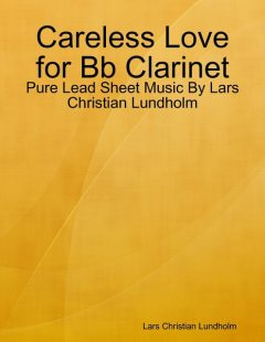 Careless Love for Bb Clarinet – Pure Lead Sheet Music By Lars Christian Lundholm, Lars Christian Lundholm