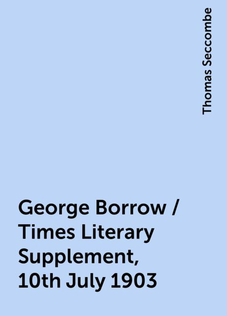 George Borrow / Times Literary Supplement, 10th July 1903, Thomas Seccombe