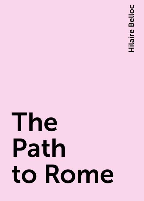 The Path to Rome, Hilaire Belloc