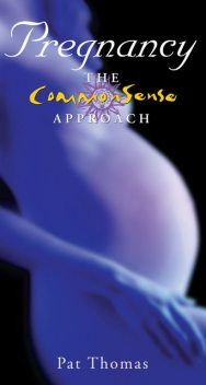 Pregnancy – The CommonSense Approach, Pat Thomas