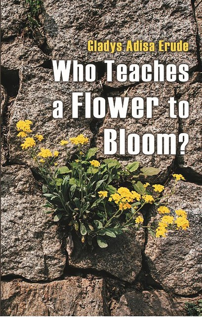 What Teaches a Flower to Bloom, Gladys Adisa Erude