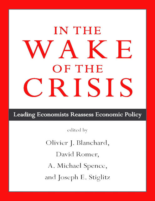 In the Wake of the Crisis: Leading Economists Reassess Economic Policy, International Monetary Fund
