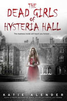 The Dead Girls of Hysteria Hall, Katie Alender