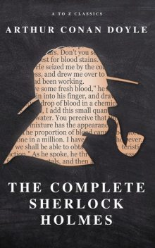 The Complete Collection of Sherlock Holmes, Arthur Conan Doyle, A to Z Classics