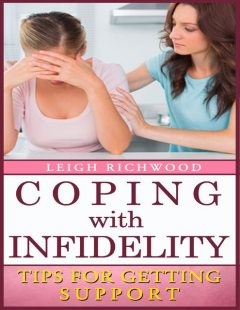 Coping With Infidelity: Tips for Getting Support, Leigh Richwood