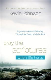 Pray the Scriptures When Life Hurts, Kevin Johnson