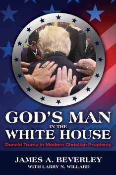 God's Man in the White House, James A Beverley