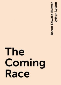 The Coming Race, Baron Edward Bulwer Lytton Lytton
