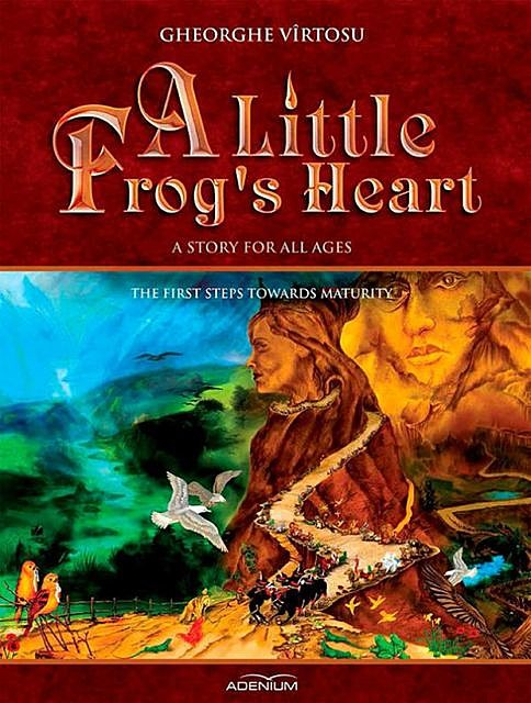 A Little Frog's Heart. Second Volume. The first steps towards maturity, George Vîrtosu