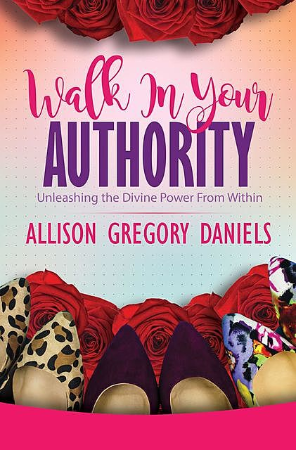 Walk in Your Authority, Allison G. Daniels